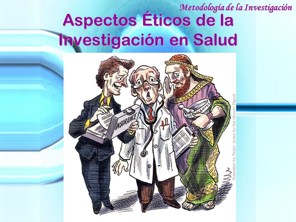 Aspectos Éticos de la Investigación en Salud Metodología de la Investigación