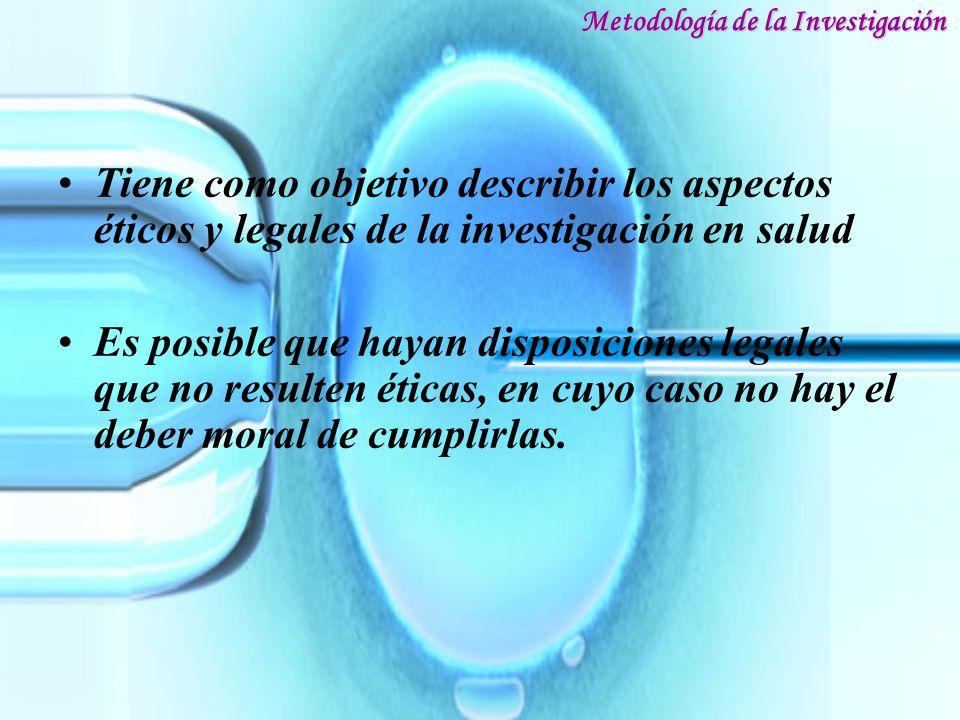 Tiene como objetivo describir los aspectos éticos y legales de la investigación en salud Es posible que hayan disposiciones legales que no resulten ét