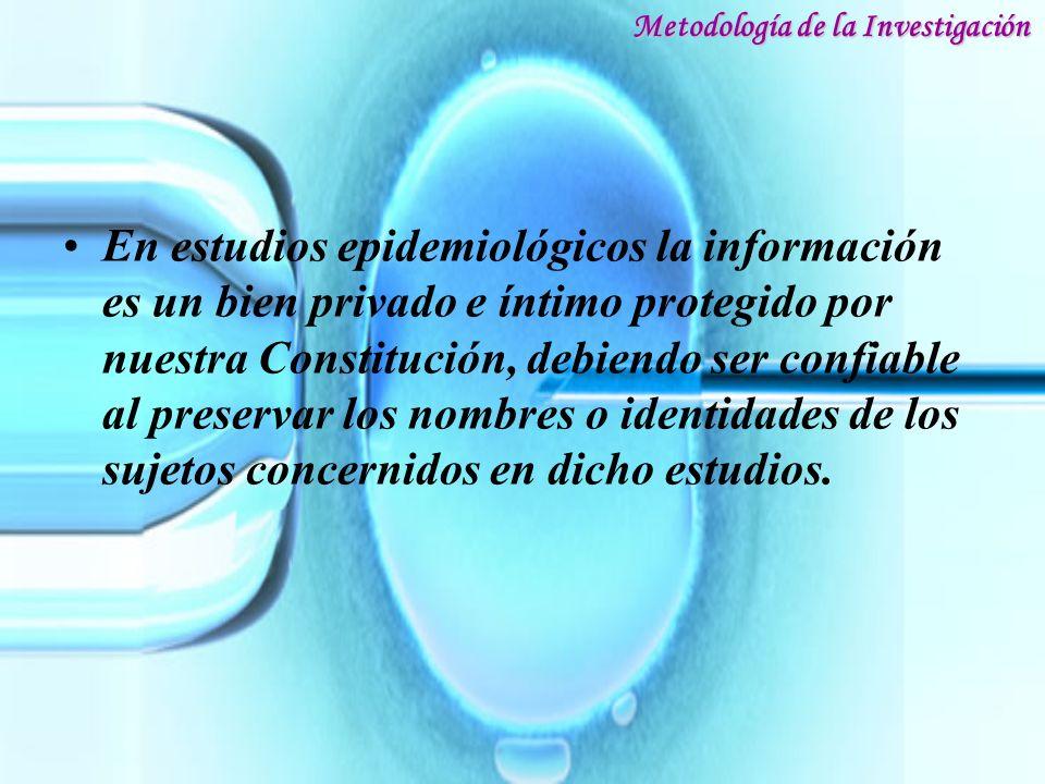 En estudios epidemiológicos la información es un bien privado e íntimo protegido por nuestra Constitución, debiendo ser confiable al preservar los nom