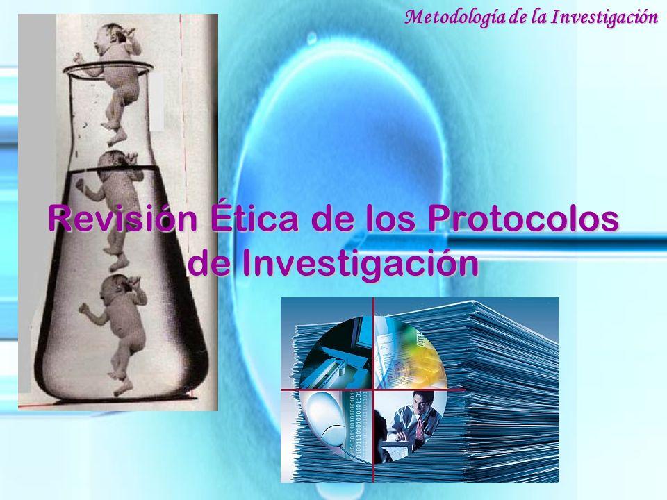 Revisión Ética de los Protocolos de Investigación Metodología de la Investigación