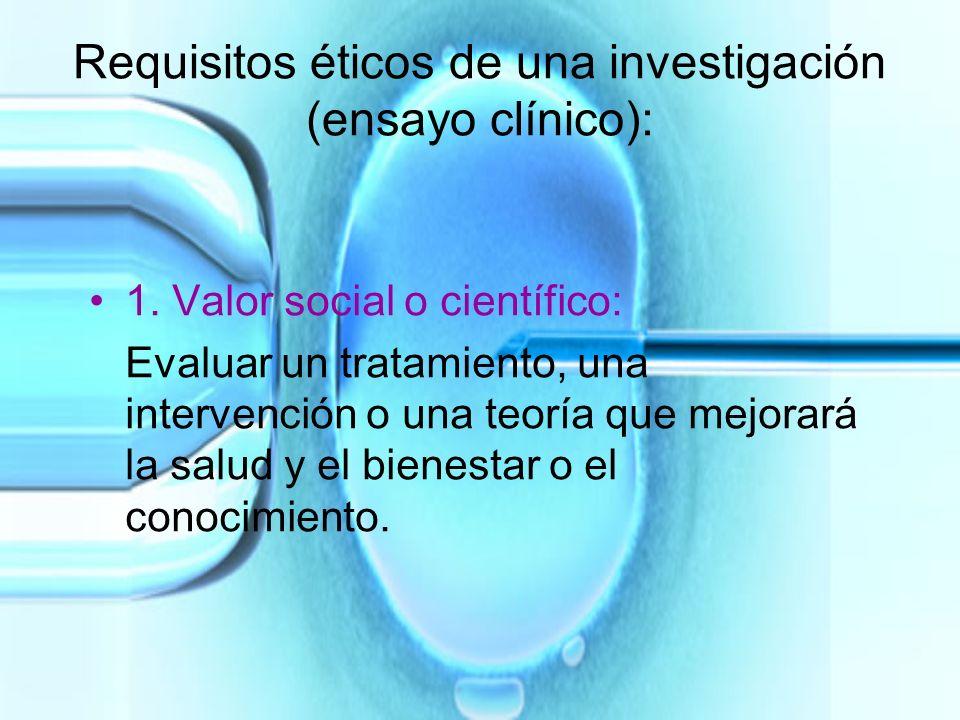 Requisitos éticos de una investigación (ensayo clínico): 1. Valor social o científico: Evaluar un tratamiento, una intervención o una teoría que mejor