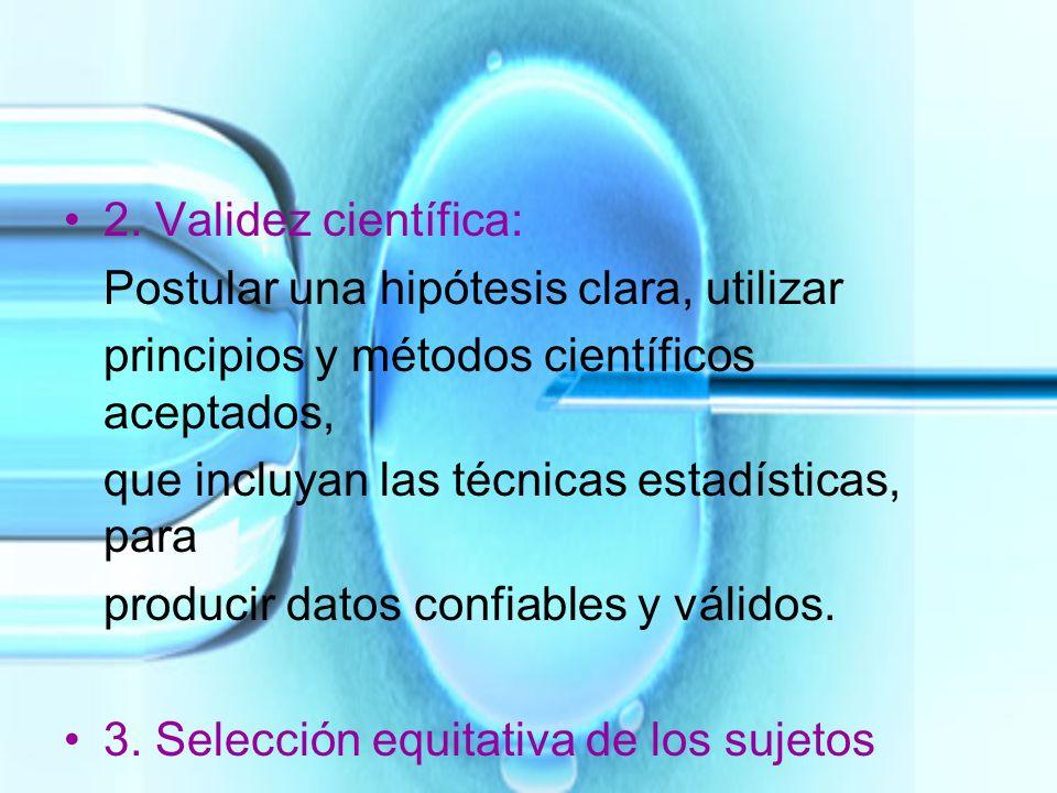 2. Validez científica: Postular una hipótesis clara, utilizar principios y métodos científicos aceptados, que incluyan las técnicas estadísticas, para