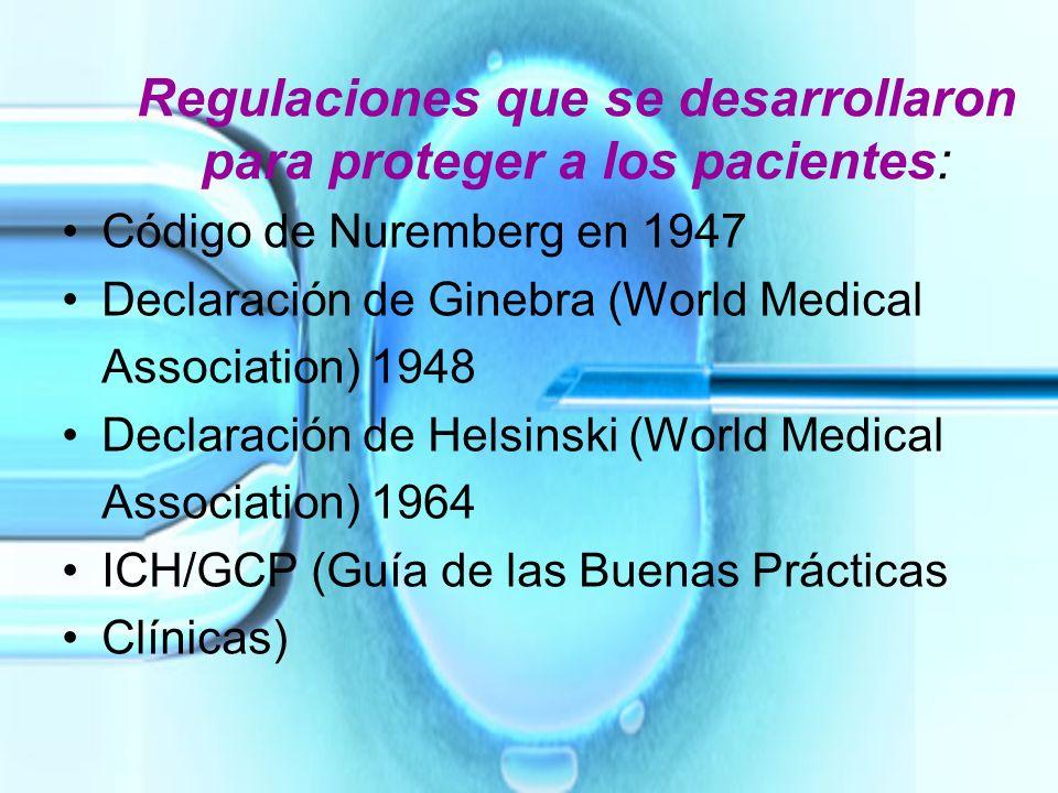 Regulaciones que se desarrollaron para proteger a los pacientes: Código de Nuremberg en 1947 Declaración de Ginebra (World Medical Association) 1948 D