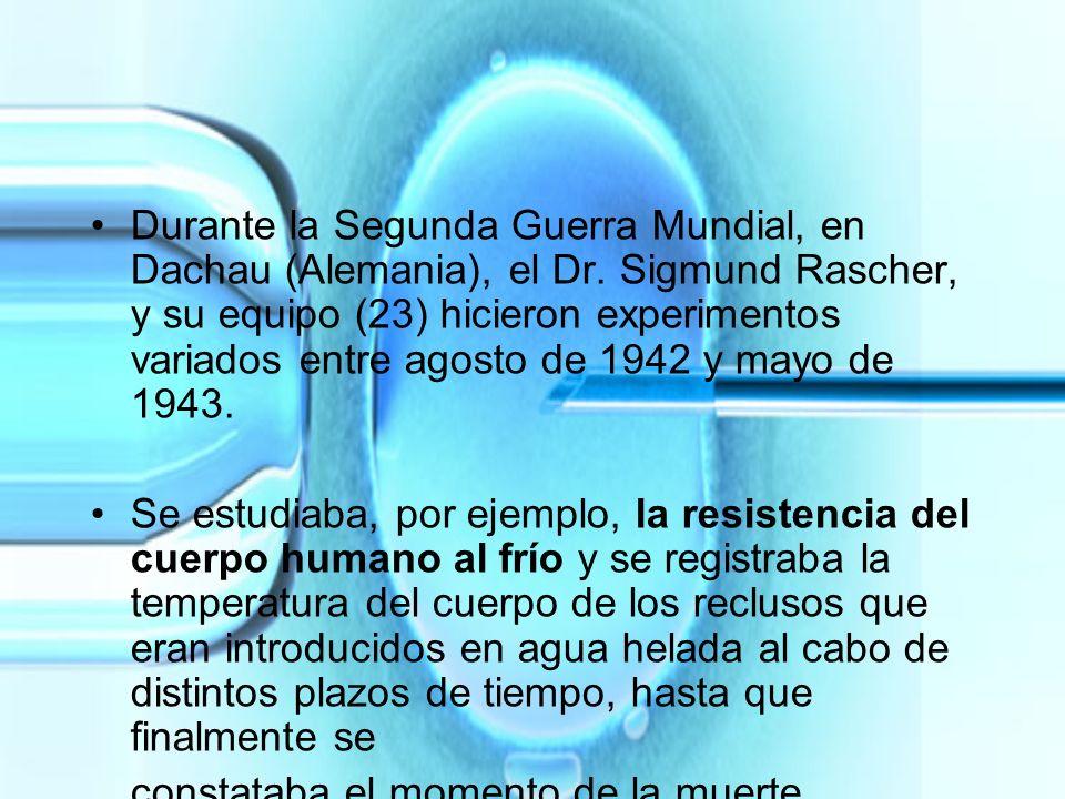 Durante la Segunda Guerra Mundial, en Dachau (Alemania), el Dr. Sigmund Rascher, y su equipo (23) hicieron experimentos variados entre agosto de 1942