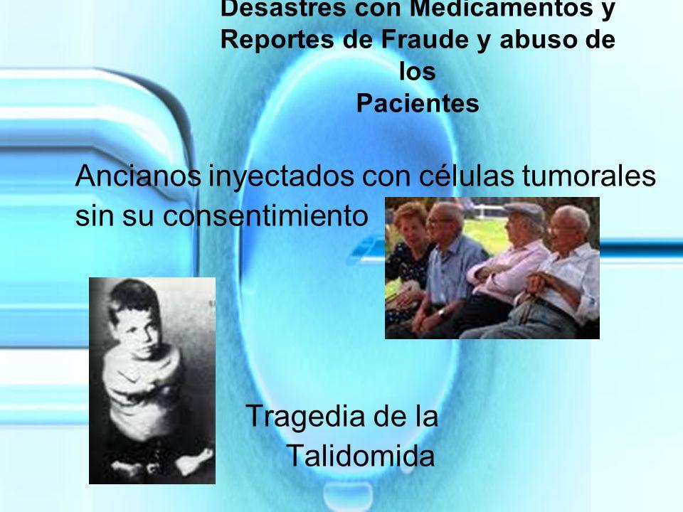 Desastres con Medicamentos y Reportes de Fraude y abuso de los Pacientes Ancianos inyectados con células tumorales sin su consentimiento Tragedia de l