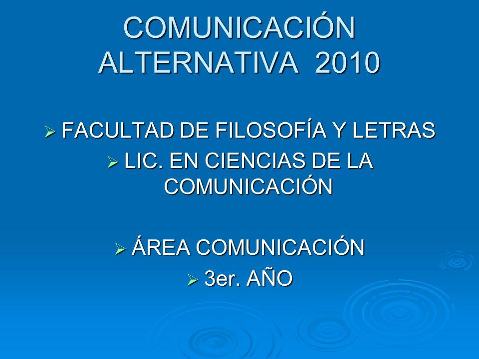 COMUNICACIÓN ALTERNATIVA 2010 FACULTAD DE FILOSOFÍA Y LETRAS FACULTAD DE FILOSOFÍA Y LETRAS LIC.