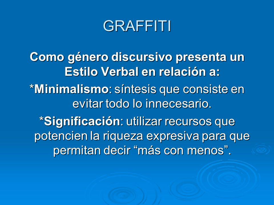 GRAFFITI Como género discursivo presenta un Estilo Verbal en relación a: *Minimalismo: síntesis que consiste en evitar todo lo innecesario.