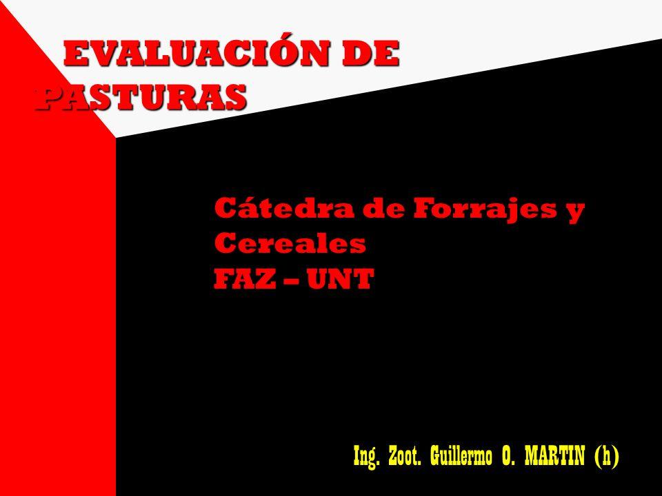 EVALUACIÓN DE PASTURAS Cátedra de Forrajes y Cereales FAZ – UNT Ing. Zoot. Guillermo O. MARTIN (h)