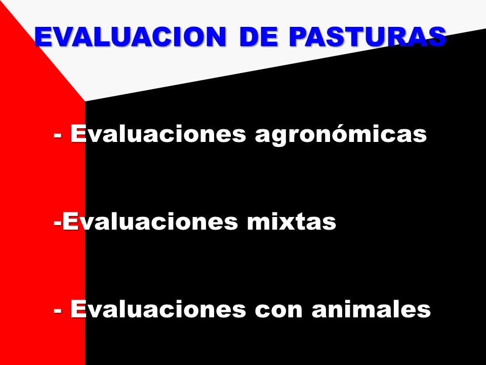 EVALUACION DE PASTURAS - Evaluaciones agronómicas - Evaluaciones agronómicas -Evaluaciones mixtas -Evaluaciones mixtas - Evaluaciones con animales - E