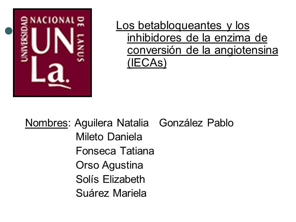 Los betabloqueantes y los inhibidores de la enzima de conversión de la angiotensina (IECAs) Nombres: Aguilera Natalia González Pablo Mileto Daniela Fo