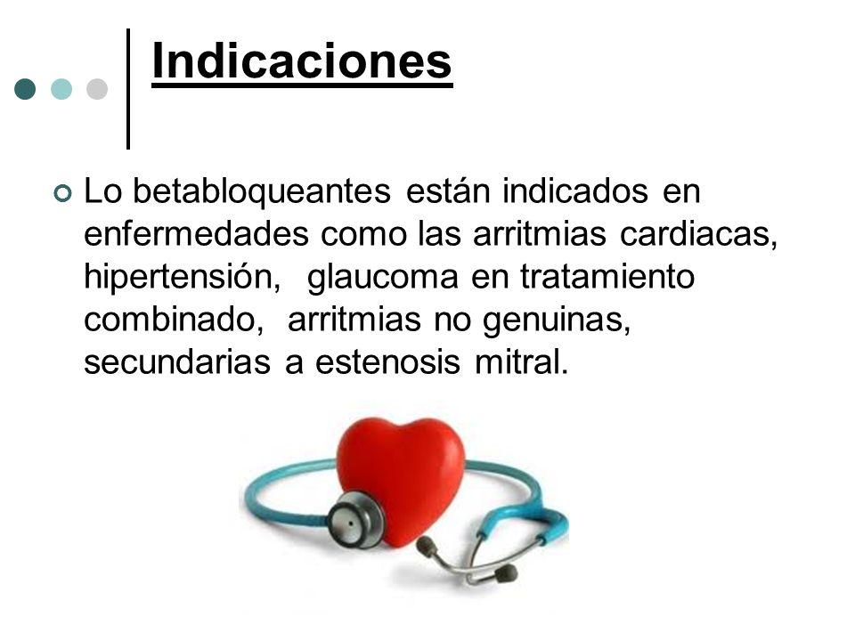 Indicaciones Lo betabloqueantes están indicados en enfermedades como las arritmias cardiacas, hipertensión, glaucoma en tratamiento combinado, arritmi