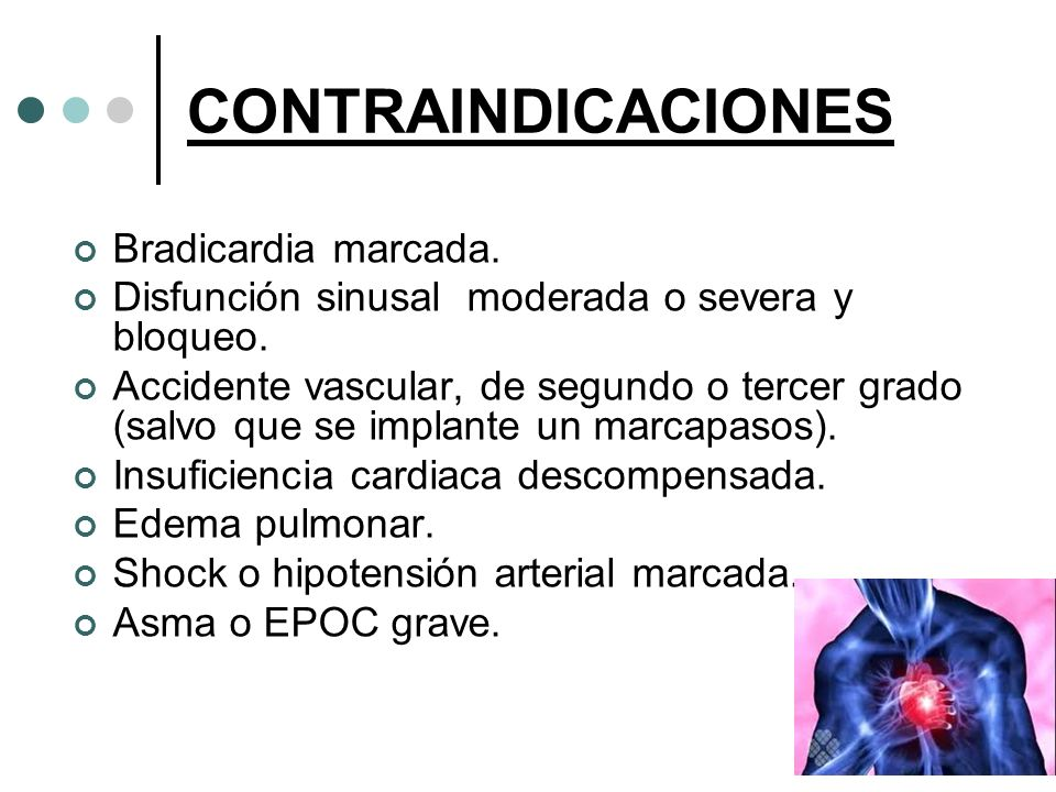 CONTRAINDICACIONES Bradicardia marcada. Disfunción sinusal moderada o severa y bloqueo. Accidente vascular, de segundo o tercer grado (salvo que se im