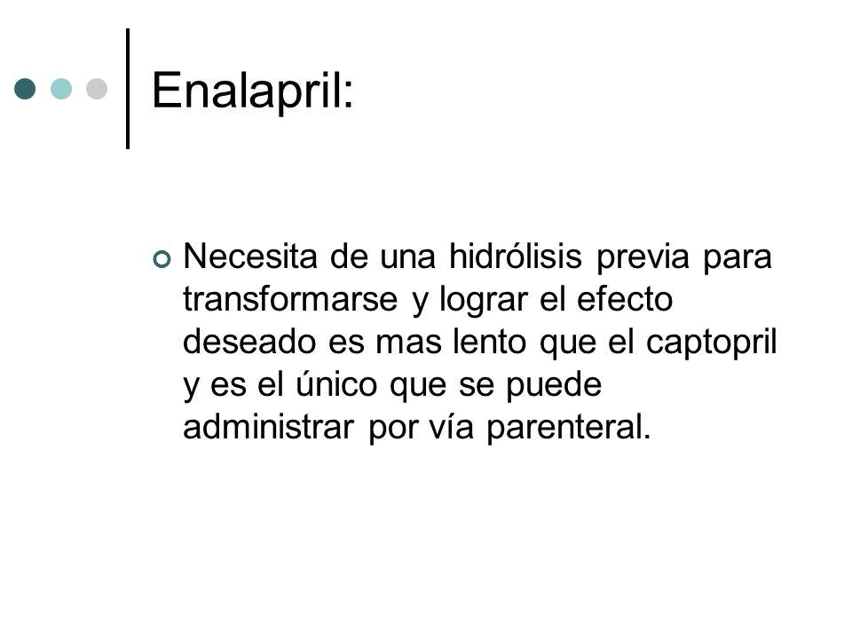 Enalapril: Necesita de una hidrólisis previa para transformarse y lograr el efecto deseado es mas lento que el captopril y es el único que se puede ad