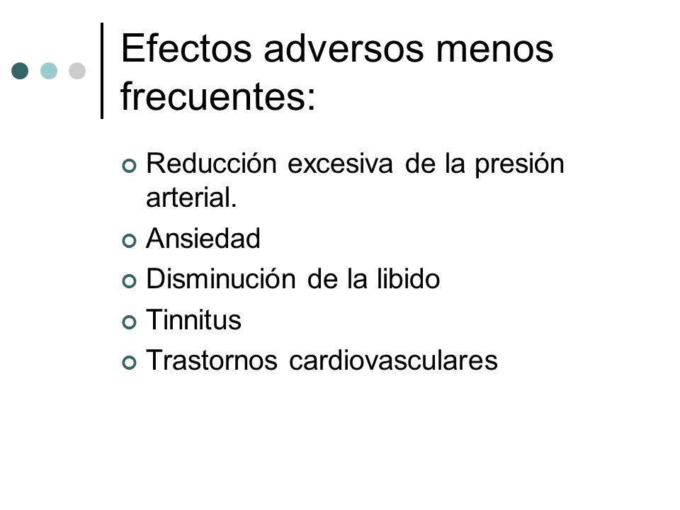 Efectos adversos menos frecuentes: Reducción excesiva de la presión arterial. Ansiedad Disminución de la libido Tinnitus Trastornos cardiovasculares