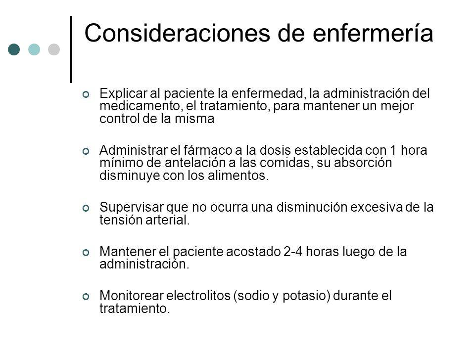Consideraciones de enfermería Explicar al paciente la enfermedad, la administración del medicamento, el tratamiento, para mantener un mejor control de