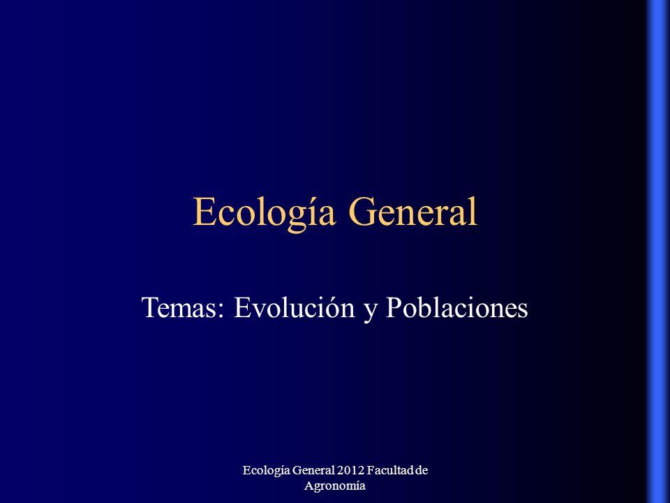 Ecología General 2012 Facultad de Agronomía Ecología General Temas: Evolución y Poblaciones