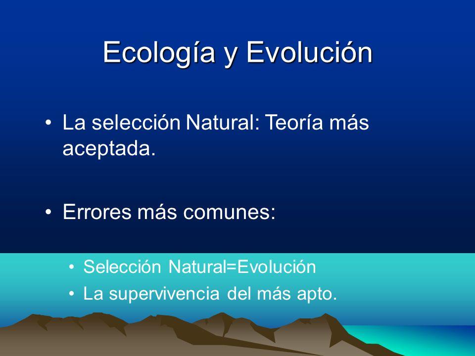 Ecología y Evolución La selección Natural: Teoría más aceptada. Errores más comunes: Selección Natural=Evolución La supervivencia del más apto.