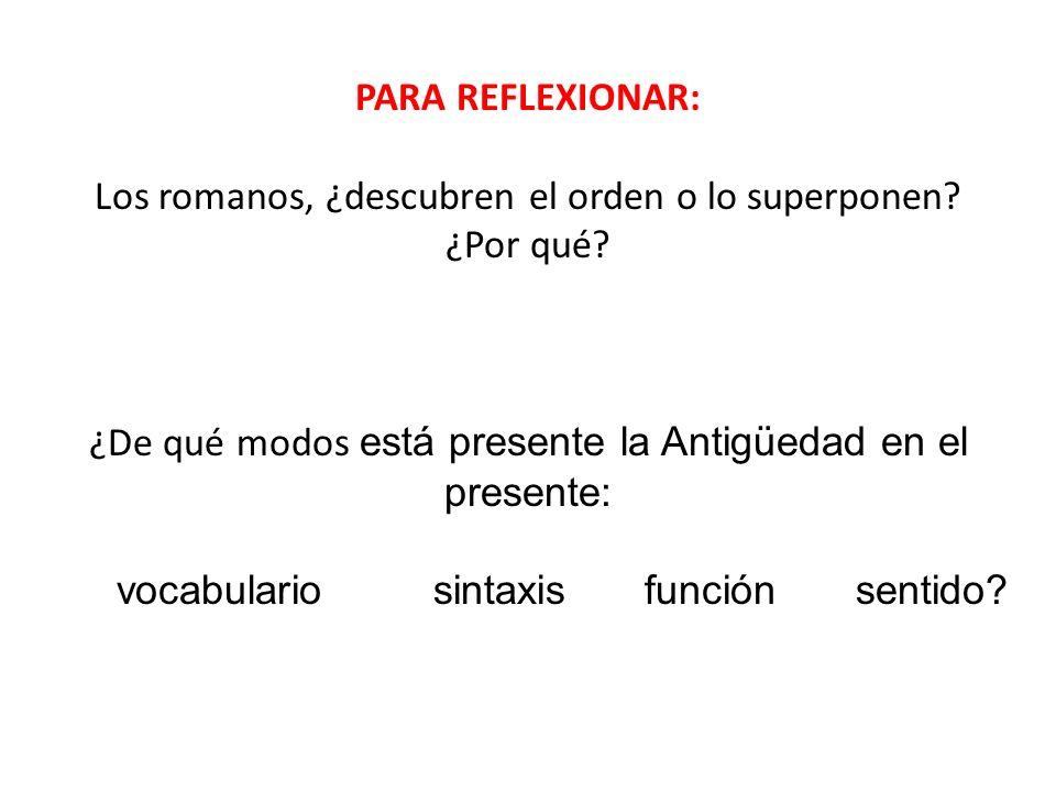 PARA REFLEXIONAR: Los romanos, ¿descubren el orden o lo superponen.