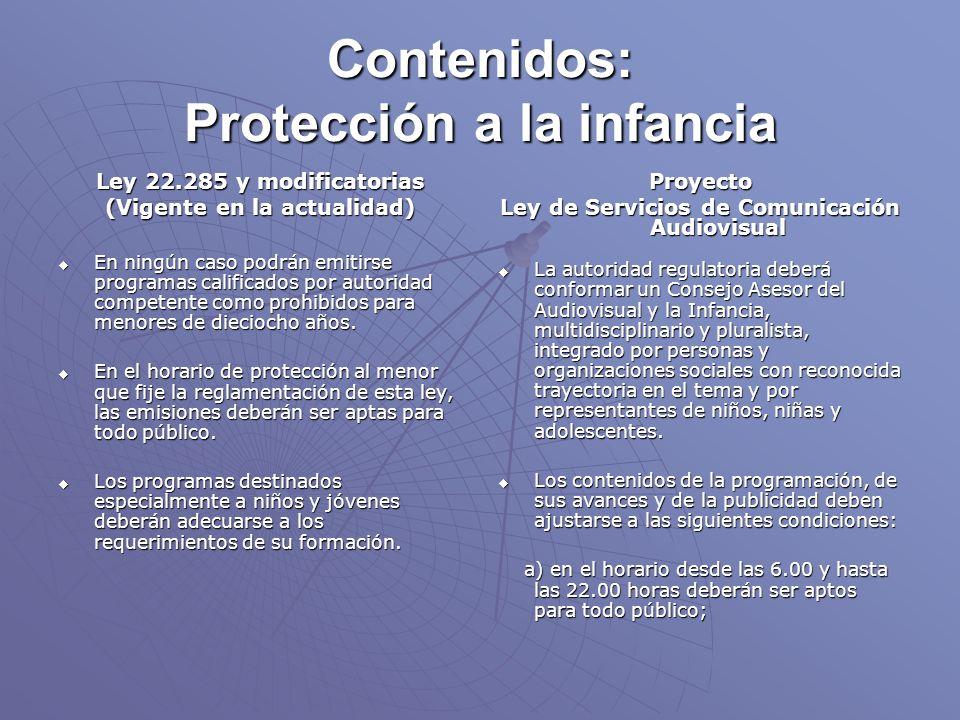 Contenidos: Protección a la infancia Ley 22.285 y modificatorias (Vigente en la actualidad) En ningún caso podrán emitirse programas calificados por autoridad competente como prohibidos para menores de dieciocho años.