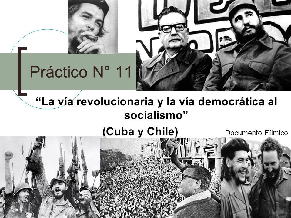 Práctico N° 11 La vía revolucionaria y la vía democrática al socialismo (Cuba y Chile) Documento Fílmico