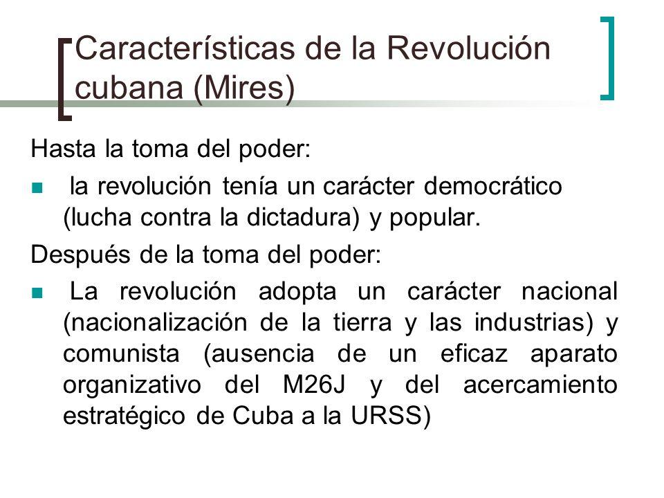 Características de la Revolución cubana (Mires) Hasta la toma del poder: la revolución tenía un carácter democrático (lucha contra la dictadura) y pop