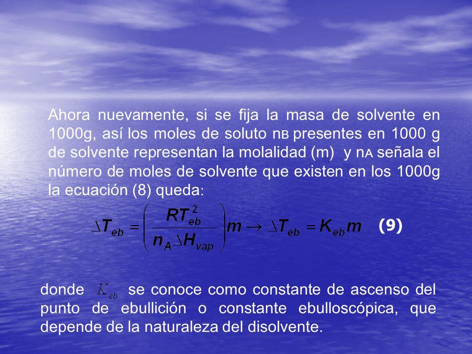 Ahora nuevamente, si se fija la masa de solvente en 1000g, así los moles de soluto n B presentes en 1000 g de solvente representan la molalidad (m) y
