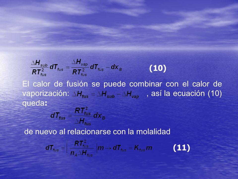 El calor de fusión se puede combinar con el calor de vaporización:, así la ecuación (10) queda : de nuevo al relacionarse con la molalidad (10) (11)