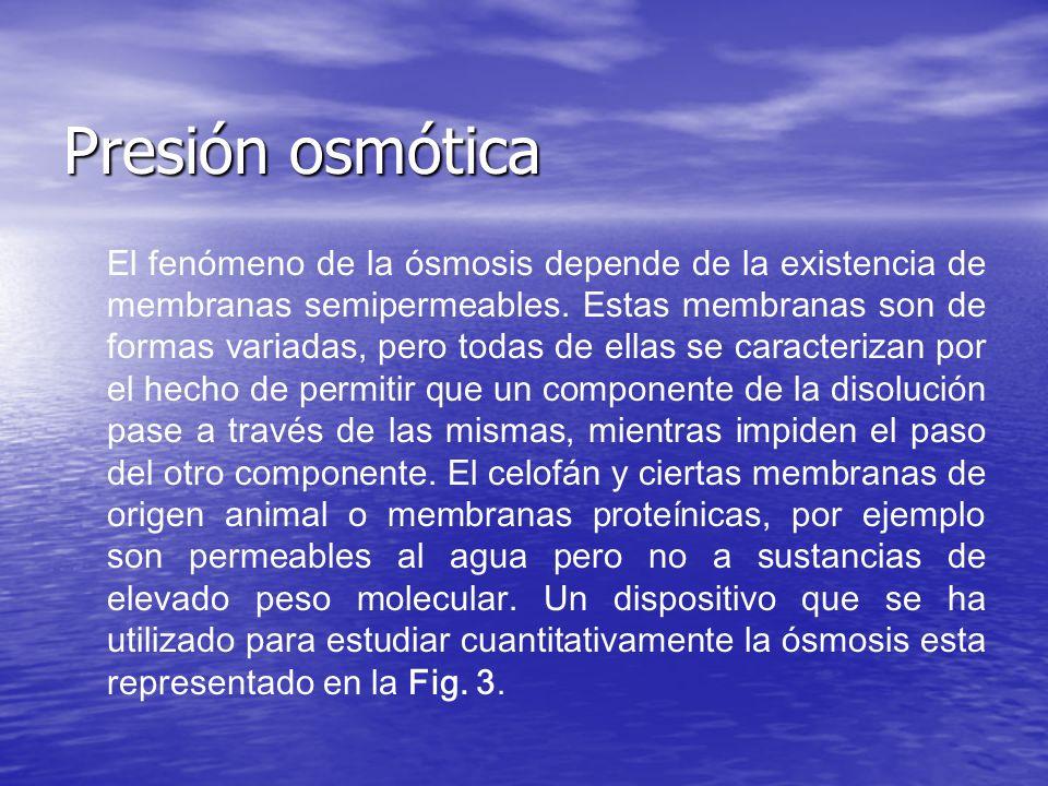 Presión osmótica El fenómeno de la ósmosis depende de la existencia de membranas semipermeables. Estas membranas son de formas variadas, pero todas de