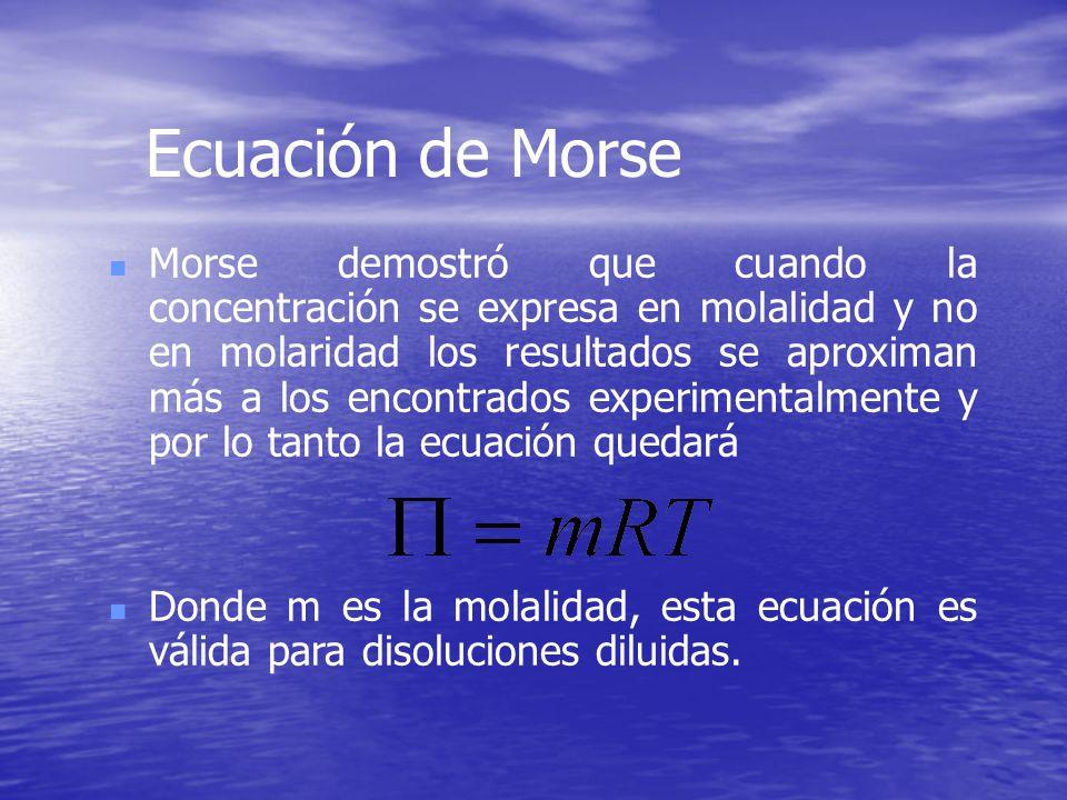 Ecuación de Morse Morse demostró que cuando la concentración se expresa en molalidad y no en molaridad los resultados se aproximan más a los encontrad