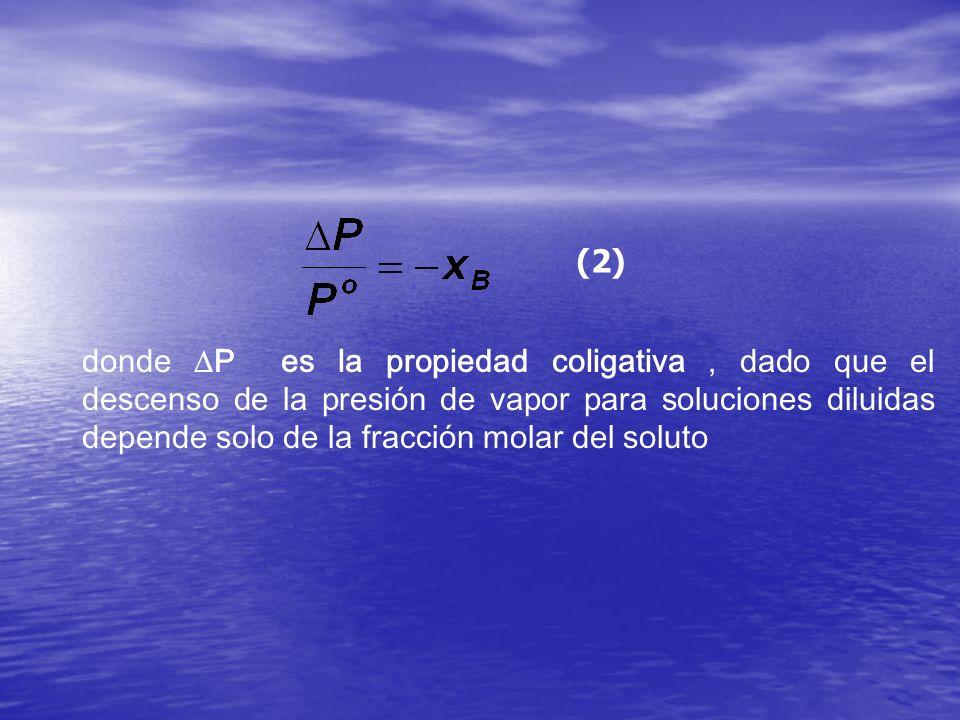 (2) donde P es la propiedad coligativa, dado que el descenso de la presión de vapor para soluciones diluidas depende solo de la fracción molar del sol