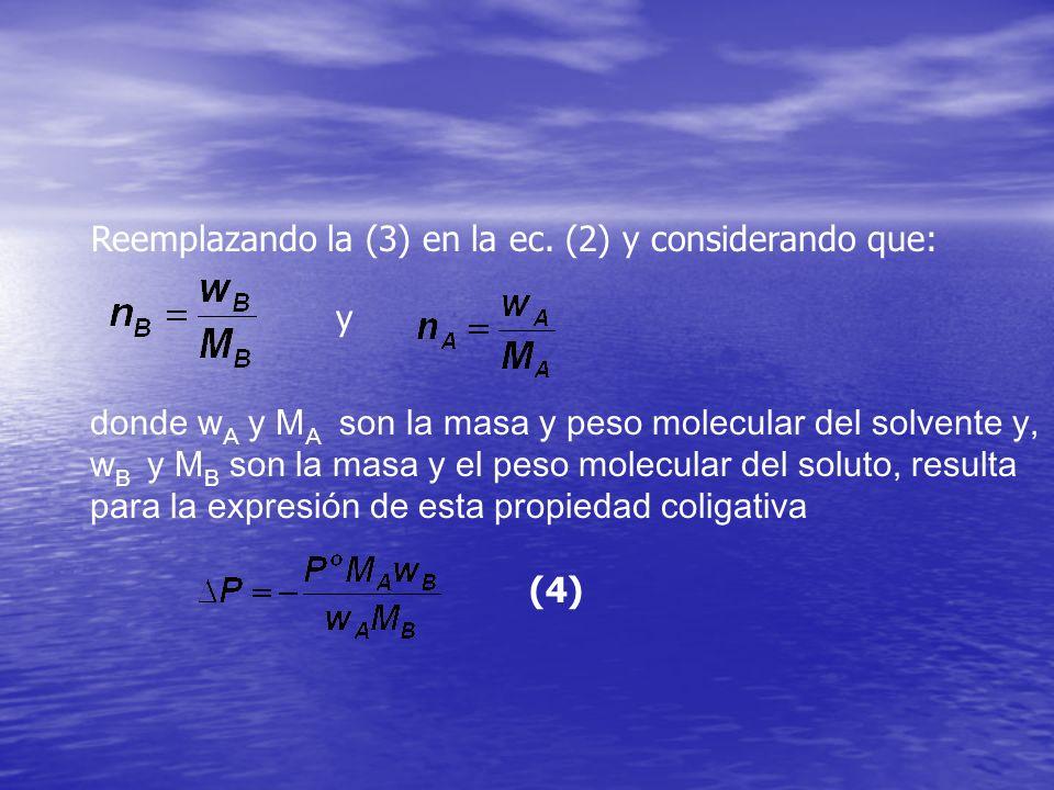 Reemplazando la (3) en la ec. (2) y considerando que: y donde w A y M A son la masa y peso molecular del solvente y, w B y M B son la masa y el peso m
