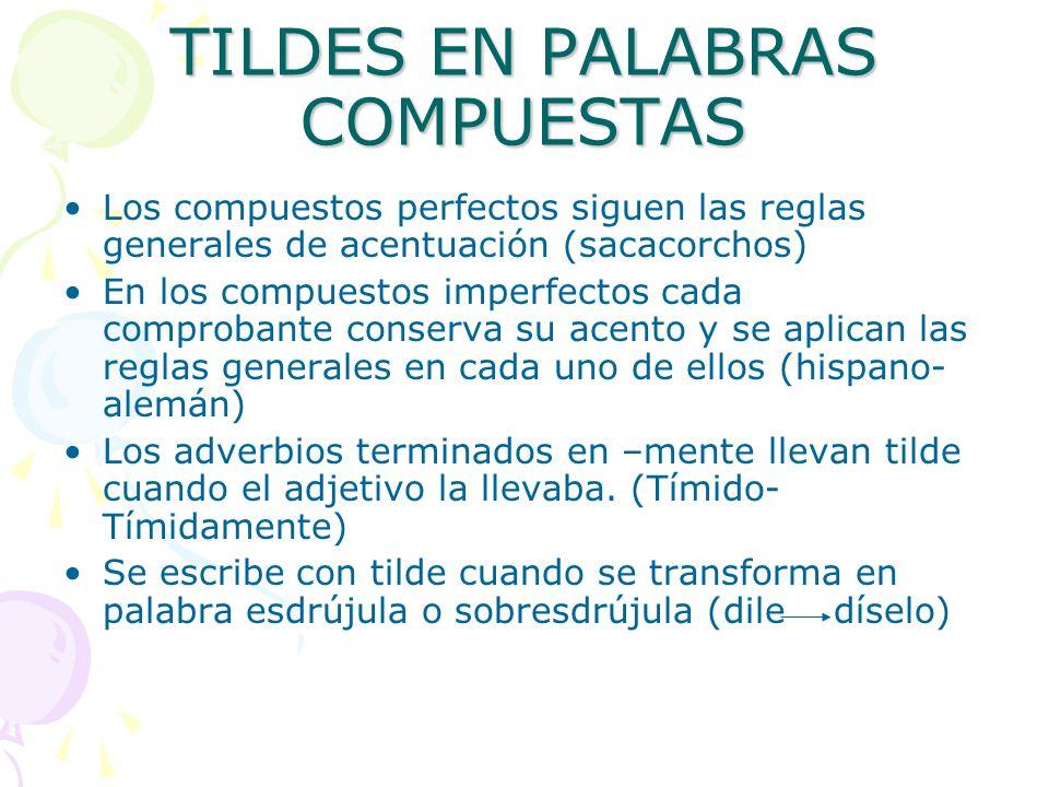 TILDES EN PALABRAS COMPUESTAS Los compuestos perfectos siguen las reglas generales de acentuación (sacacorchos) En los compuestos imperfectos cada com