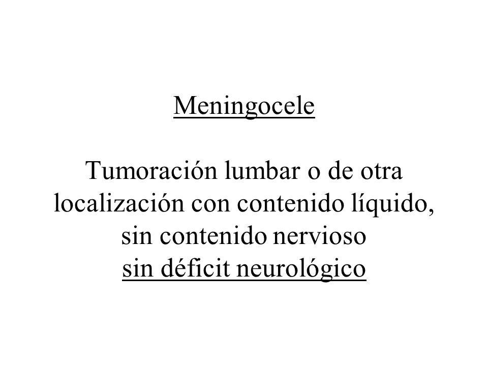 Meningocele Tumoración lumbar o de otra localización con contenido líquido, sin contenido nervioso sin déficit neurológico