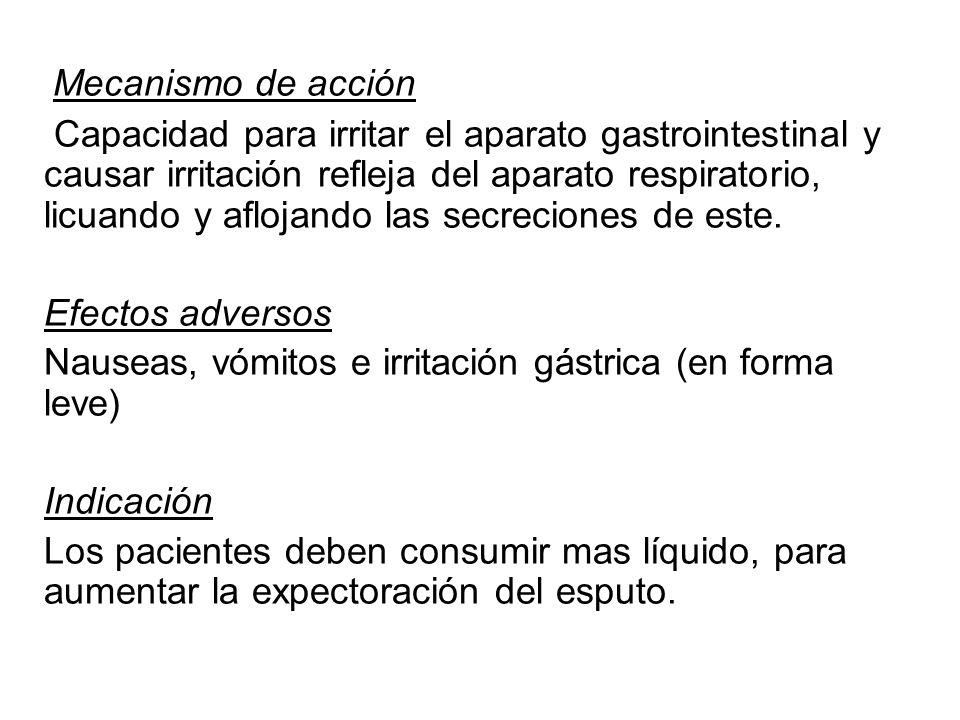Mecanismo de acción Capacidad para irritar el aparato gastrointestinal y causar irritación refleja del aparato respiratorio, licuando y aflojando las