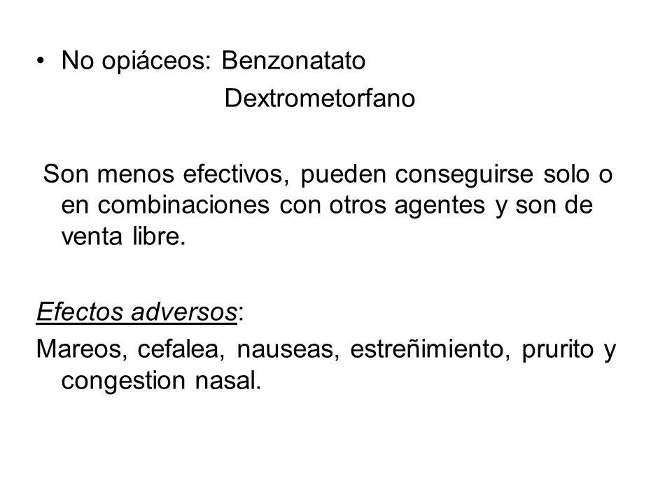 No opiáceos: Benzonatato Dextrometorfano Son menos efectivos, pueden conseguirse solo o en combinaciones con otros agentes y son de venta libre. Efect