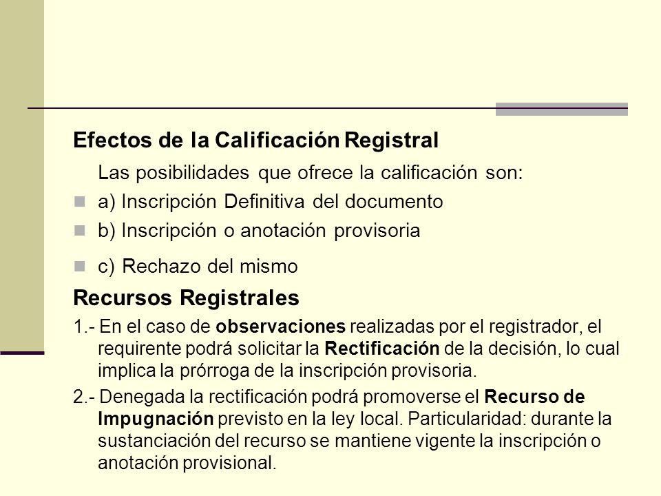 Efectos de la Calificación Registral Las posibilidades que ofrece la calificación son: a) Inscripción Definitiva del documento b) Inscripción o anotac
