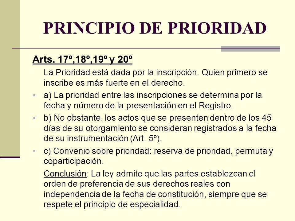PRINCIPIO DE PRIORIDAD Arts. 17º,18º,19º y 20º La Prioridad está dada por la inscripción. Quien primero se inscribe es más fuerte en el derecho. a) La