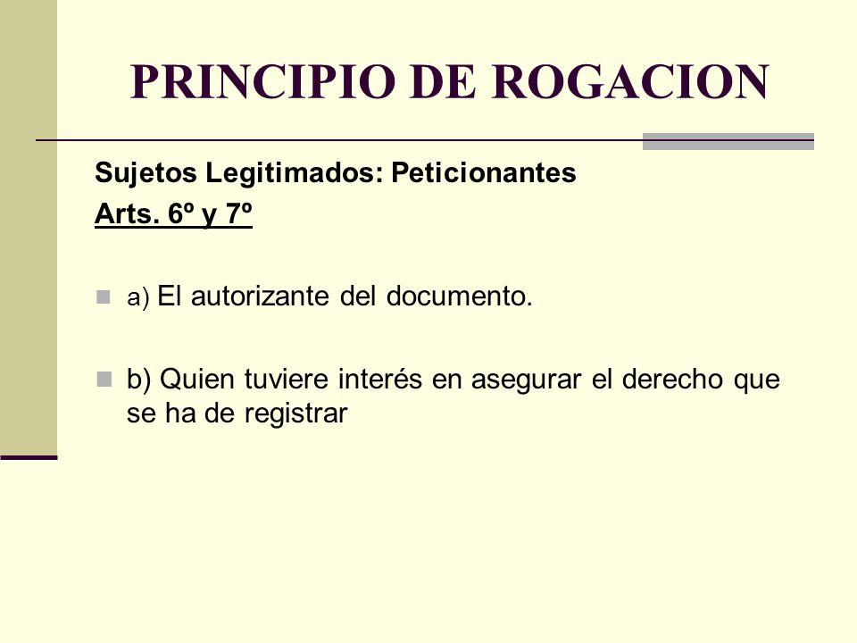 PRINCIPIO DE ROGACION Sujetos Legitimados: Peticionantes Arts. 6º y 7º a) El autorizante del documento. b) Quien tuviere interés en asegurar el derech