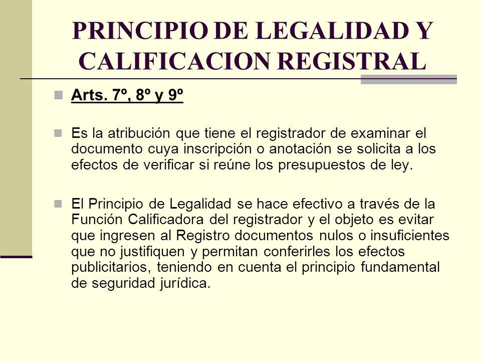 PRINCIPIO DE LEGALIDAD Y CALIFICACION REGISTRAL Arts. 7º, 8º y 9º Es la atribución que tiene el registrador de examinar el documento cuya inscripción