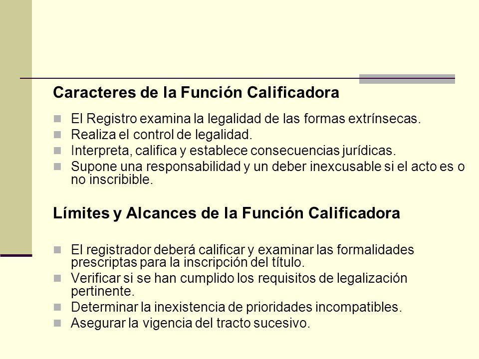 Caracteres de la Función Calificadora El Registro examina la legalidad de las formas extrínsecas. Realiza el control de legalidad. Interpreta, calific
