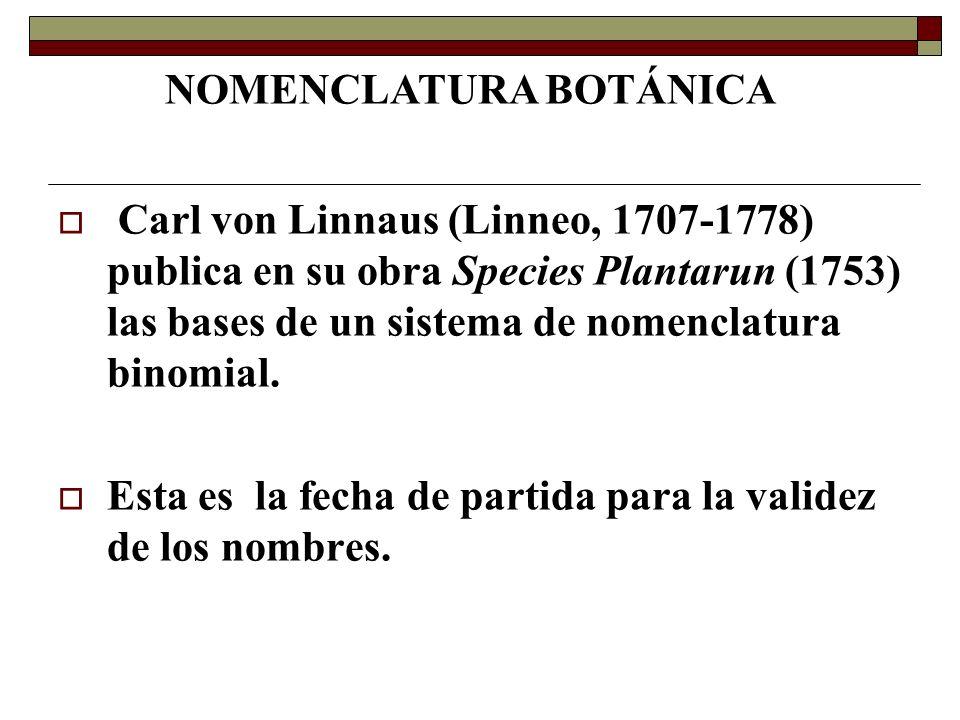 Carl von Linnaus (Linneo, 1707-1778) publica en su obra Species Plantarun (1753) las bases de un sistema de nomenclatura binomial. Esta es la fecha de
