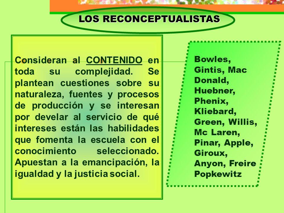 LOS RECONCEPTUALISTAS Consideran al CONTENIDO en toda su complejidad. Se plantean cuestiones sobre su naturaleza, fuentes y procesos de producción y s