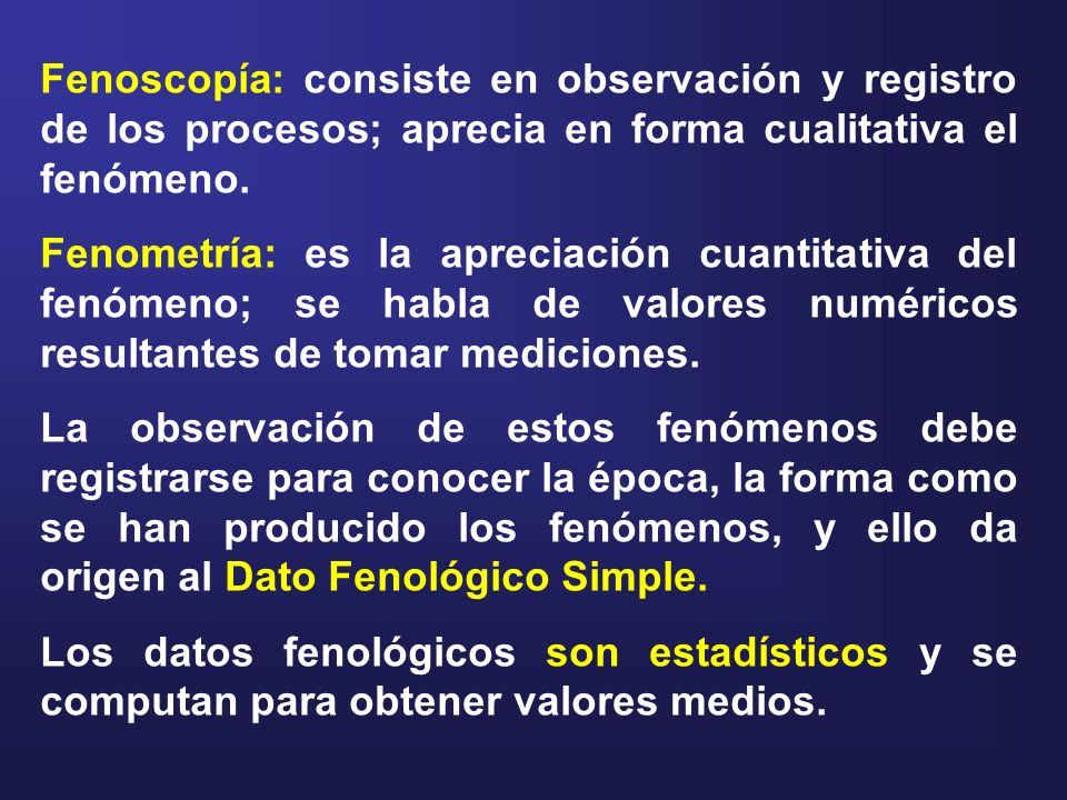 Fenoscopía: consiste en observación y registro de los procesos; aprecia en forma cualitativa el fenómeno. Fenometría: es la apreciación cuantitativa d