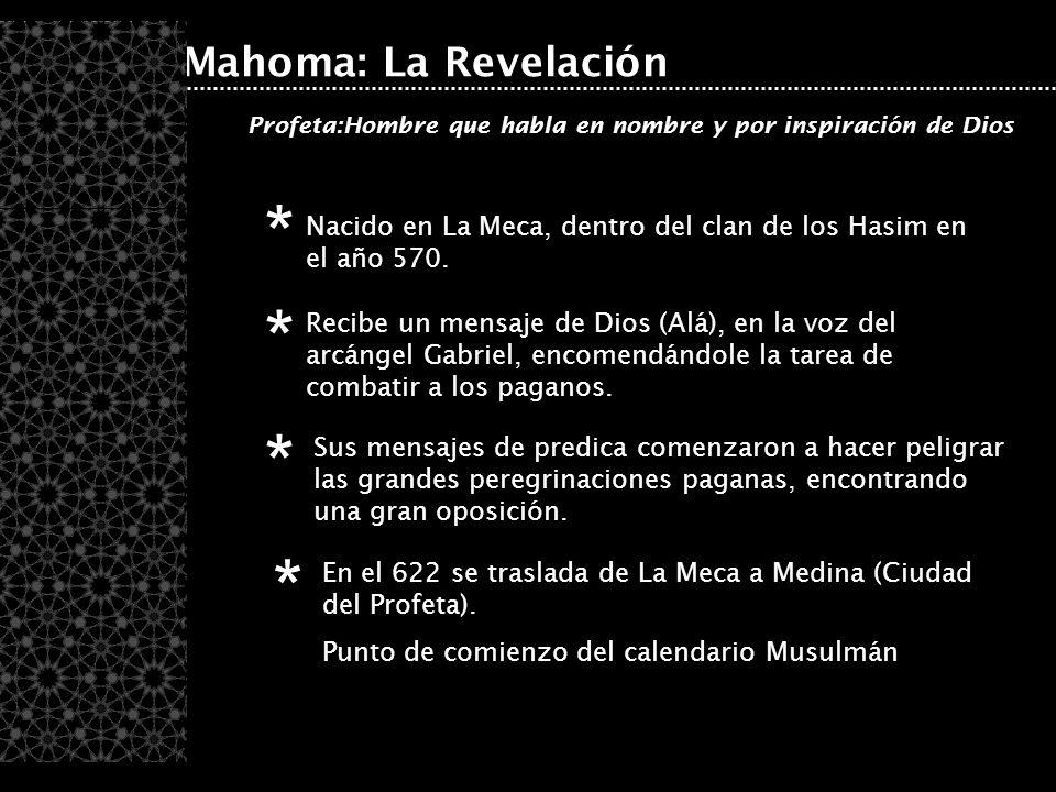 Mahoma: La Revelación Nacido en La Meca, dentro del clan de los Hasim en el año 570. * Recibe un mensaje de Dios (Alá), en la voz del arcángel Gabriel