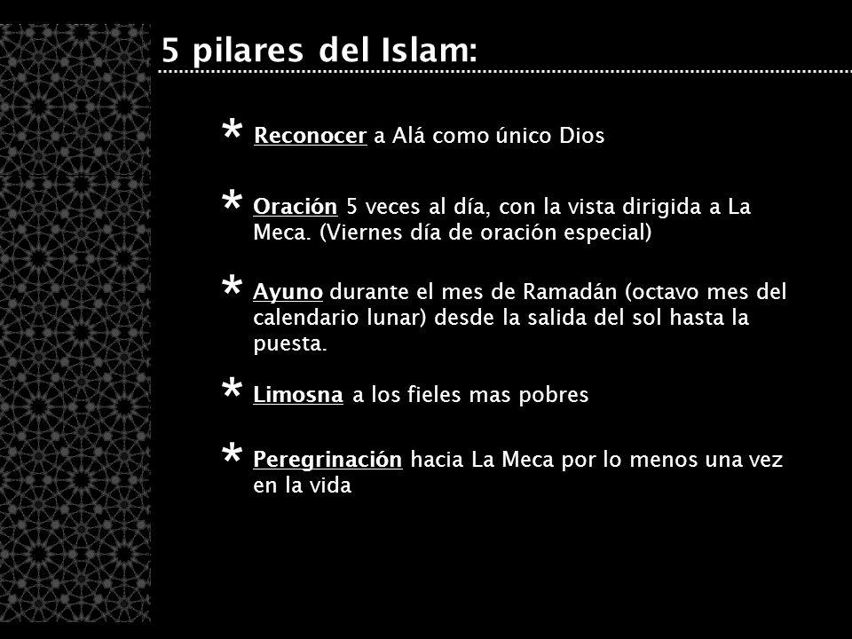 5 pilares del Islam: Reconocer a Alá como único Dios * Oración 5 veces al día, con la vista dirigida a La Meca. (Viernes día de oración especial) * Ay