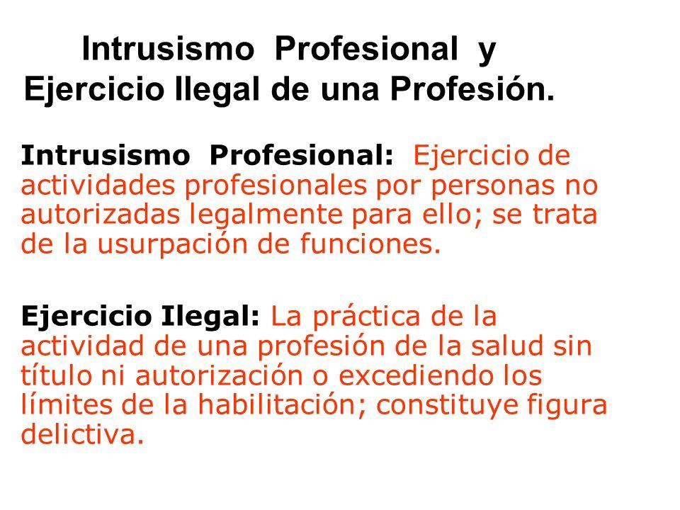 Intrusismo Profesional y Ejercicio Ilegal de una Profesión. Intrusismo Profesional: Ejercicio de actividades profesionales por personas no autorizadas