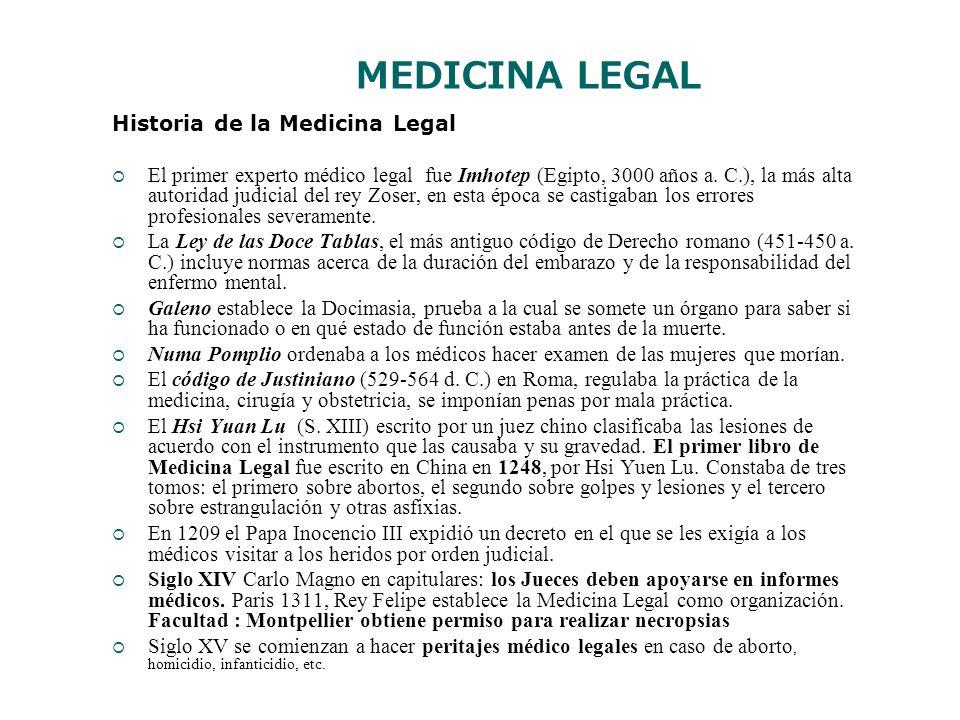 MEDICINA LEGAL Historia de la Medicina Legal El primer experto médico legal fue Imhotep (Egipto, 3000 años a. C.), la más alta autoridad judicial del