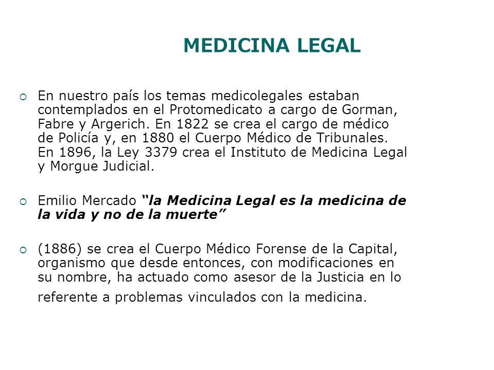 MEDICINA LEGAL En nuestro país los temas medicolegales estaban contemplados en el Protomedicato a cargo de Gorman, Fabre y Argerich. En 1822 se crea e