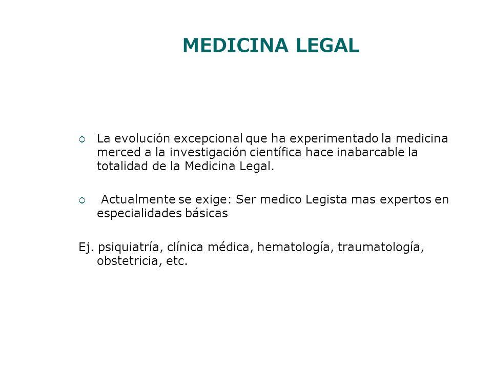 MEDICINA LEGAL La evolución excepcional que ha experimentado la medicina merced a la investigación científica hace inabarcable la totalidad de la Medi