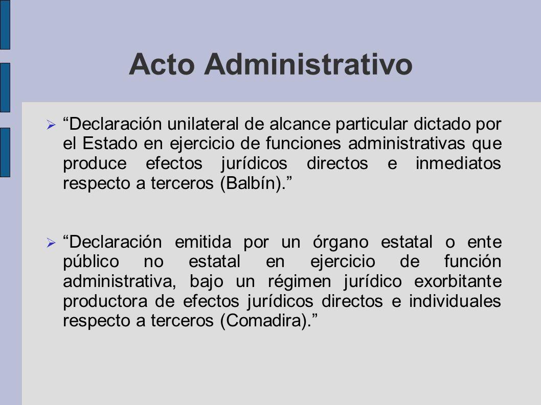 Acto Administrativo Declaración unilateral de alcance particular dictado por el Estado en ejercicio de funciones administrativas que produce efectos j